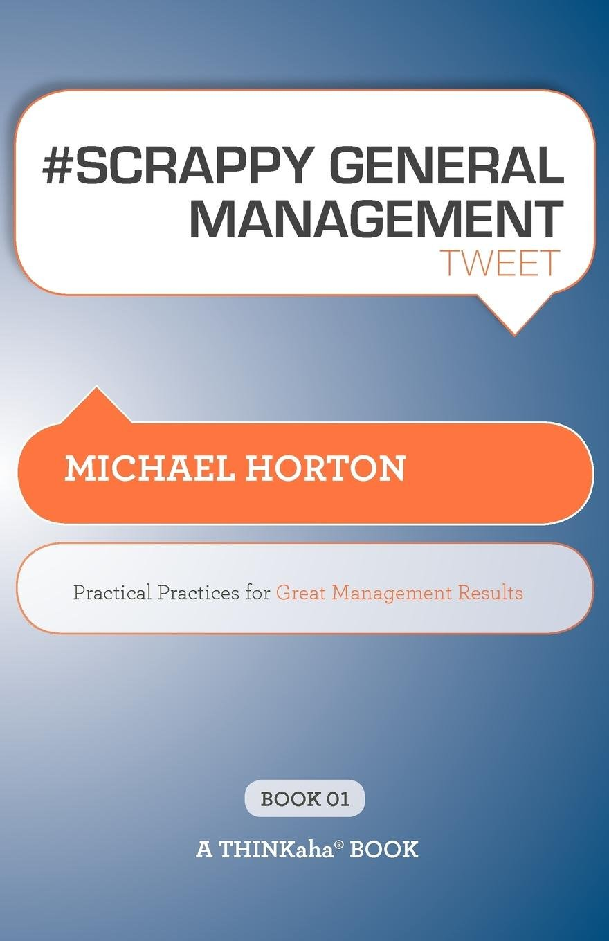 # SCRAPPY GENERAL MANAGEMENT tweet Book01: Practical Practices for Great Management Results pdf