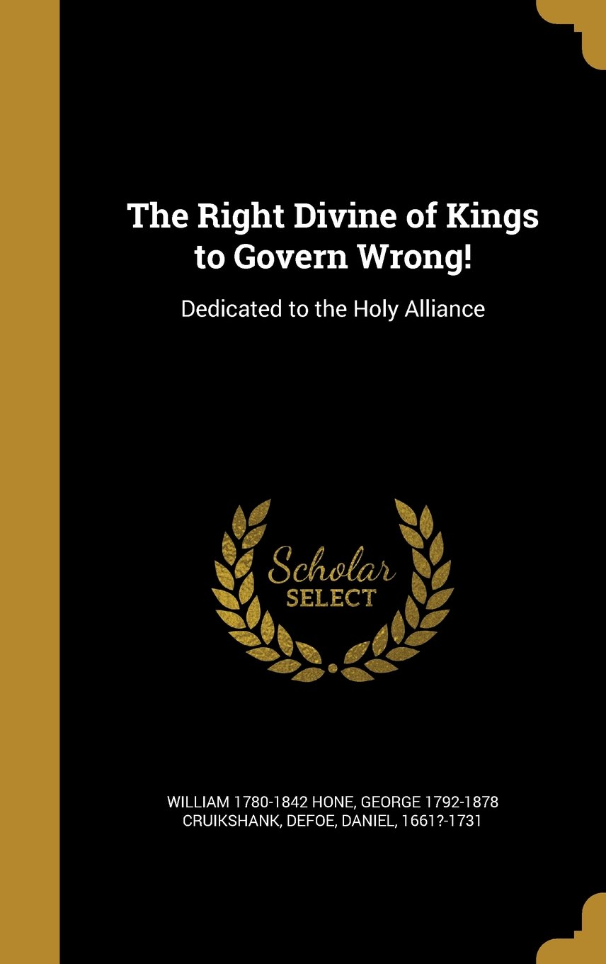 The Right Divine of Kings to Govern Wrong!: Dedicated to the Holy Alliance ebook