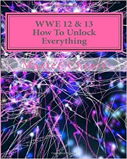 WWE 12 & 13 How To Unlock Everything: PS3/360: Master E