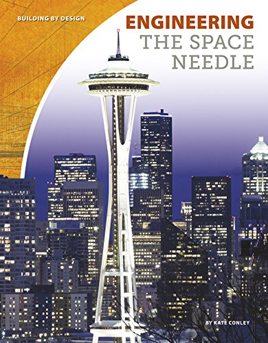 (Engineering the Space Needle (Building by Design))