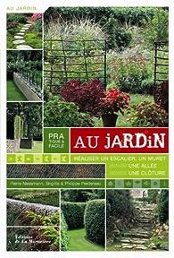 Pratique & facile au jardin : Réaliser un escalier, un muret, une allée, une clôture par Pierre Nessmann