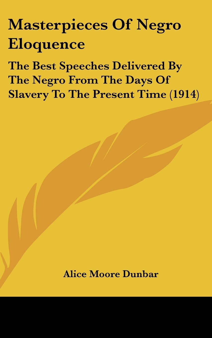 Masterpieces Of Negro Eloquence: The Best Speeches Delivered By The Negro From The Days Of Slavery To The Present Time (1914) pdf