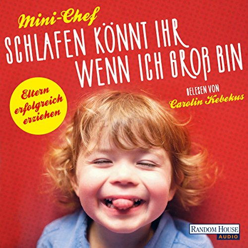 Schlafen könnt ihr, wenn ich groß bin: Eltern erfolgreich erziehen by Random House Audio, Deutschland