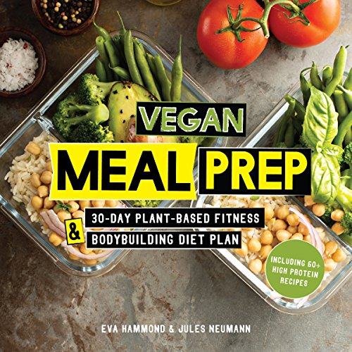 Vegan Meal Prep: 30-Day Plant-Based Fitness & Bodybuilding Diet Plan by Eva Hammond, Jules Neumann
