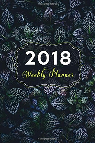2018 Weekly Planner: Weekly and Monthly Calendar Schedule Organizer and Journal Notebook With Inspirational Quotes And Leafy Cover (Planners) (Volume 3)