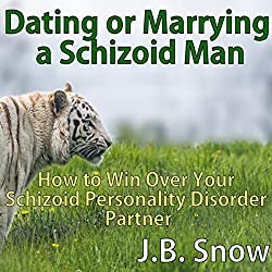 Dating or Marrying a Schizoid Man: How to Win over Your Schizoid Personality Disorder Partner