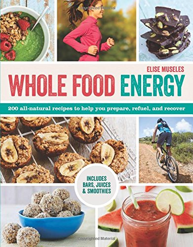 All Natural Food Recipes (Whole Food Energy: 200 All Natural Recipes to Help You Prepare, Refuel, and)