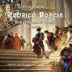 Rodrigo Borgia: Der verkannte Papst