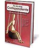Ya No Seas Codependiente (Codependent No More): Como Vivir y Evitar una relacion enferma con seres queridos que son comedores compulsivos, adictos al alcohol, tobaco, drogas, sexo (Spanish Edition)