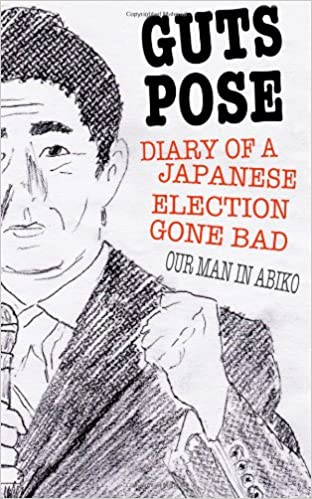 Guts Pose Diary Of A Japanese Election Gone Bad Our Man In Abiko