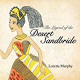 The Legend of the Desert Sandbride, Loretta Murphy, 144158997X