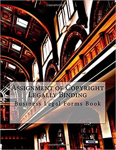 Assignment of Copyright Legally Binding: Business Legal Forms Book