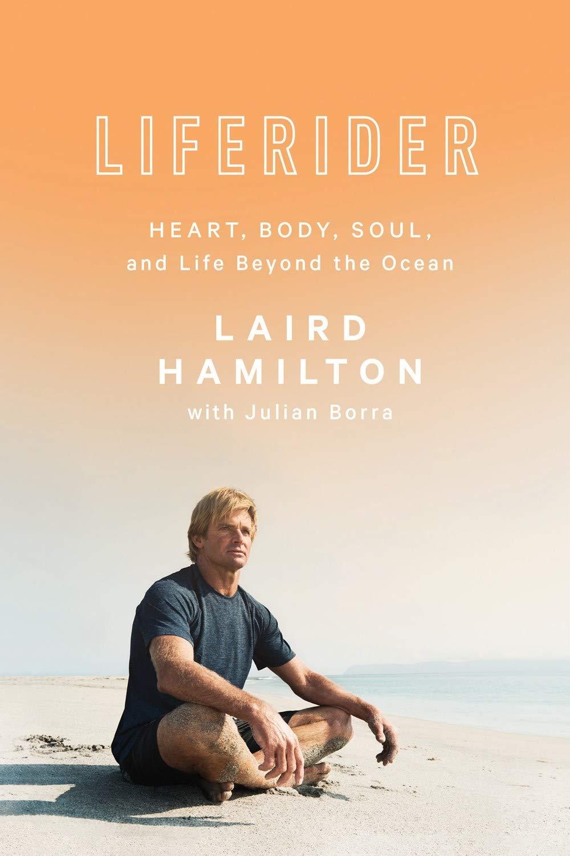 Liferider: Heart, Body, Soul, and Life Beyond the Ocean por Laird Hamilton