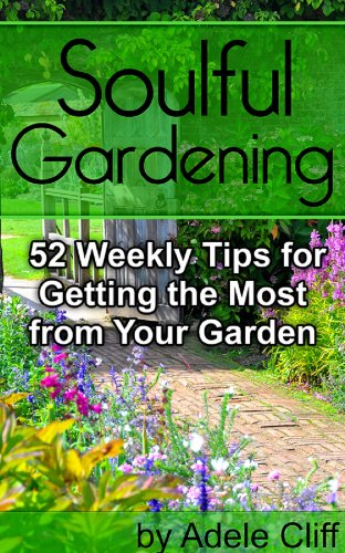Soulful Gardening: 52 Weekly Tips for Getting the Most from Your Garden by [Cliff, Adele]