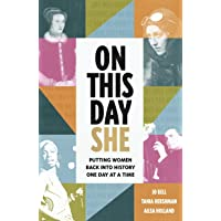 On This Day She: Putting Women Back Into History, One Day At A Time