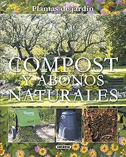 Compost Y Abonos Naturales (Plantas De Jardín nº 13) (Spanish Edition) by