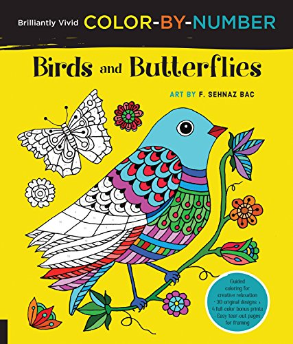 Brilliantly Vivid Color-by-Number: Birds and Butterflies: Guided coloring for creative relaxation--30 original designs + 4 full-color bonus prints--Easy tear-out pages for framing
