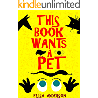 This Book Wants a Pet - A Fun Early Reader Story Book for Toddlers, Preschool, Kindergarten and 1st Graders: An…