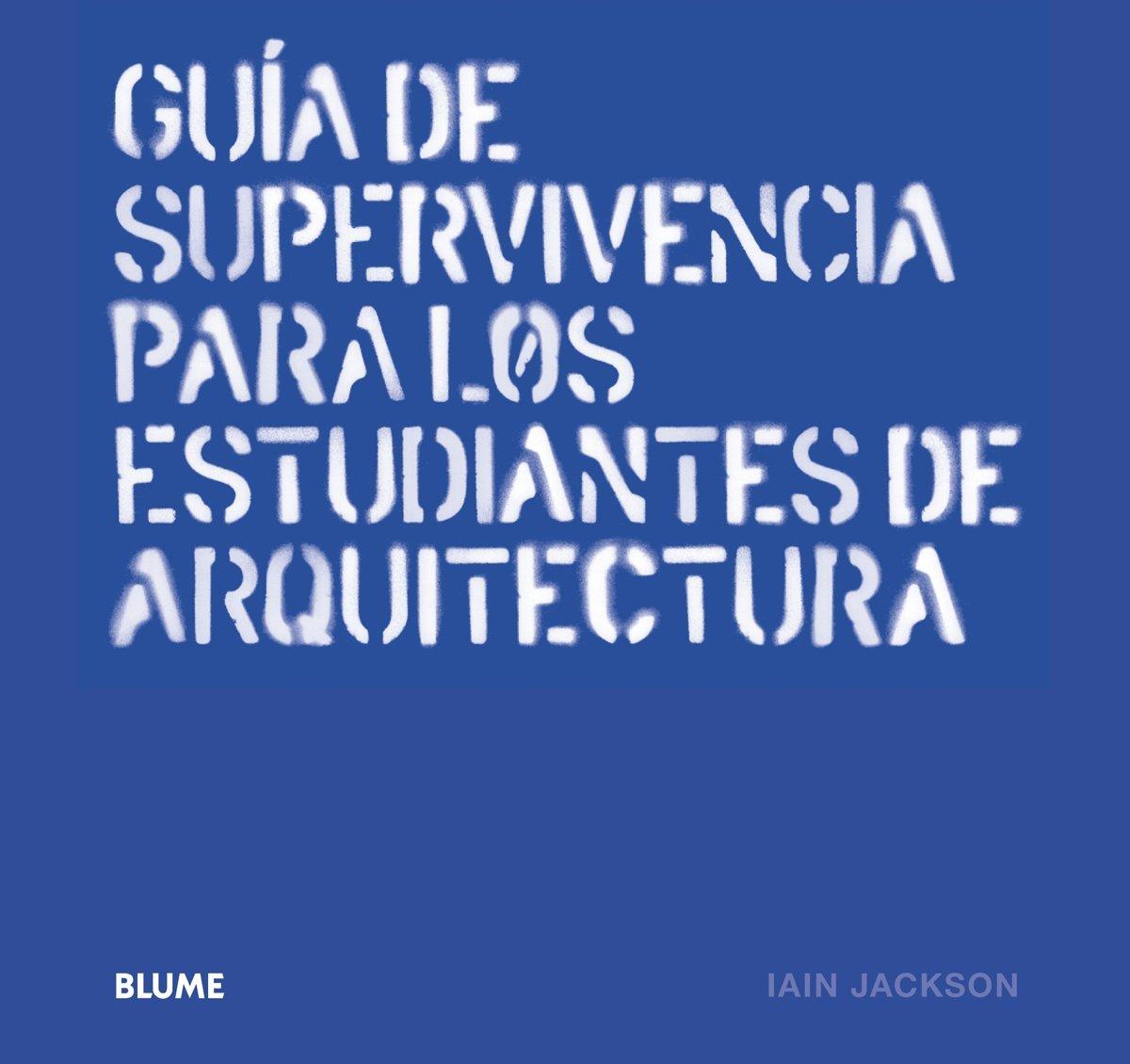 Guía De Supervivencia Para Los Estudiantes De Arquitectura Tapa dura – 10 sep 2015 Iain Jackson Josep Maria Rovira Gimeno Cristina Rodríguez Fischer Anton Anton