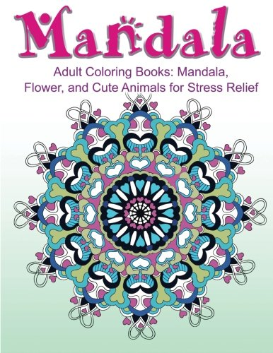 Adult Coloring Books: Mandala, Flower, and Cute Animals for Stress Relief