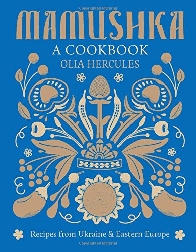 Mamushka: Recipes from Ukraine and Eastern Europe by Olia Hercules