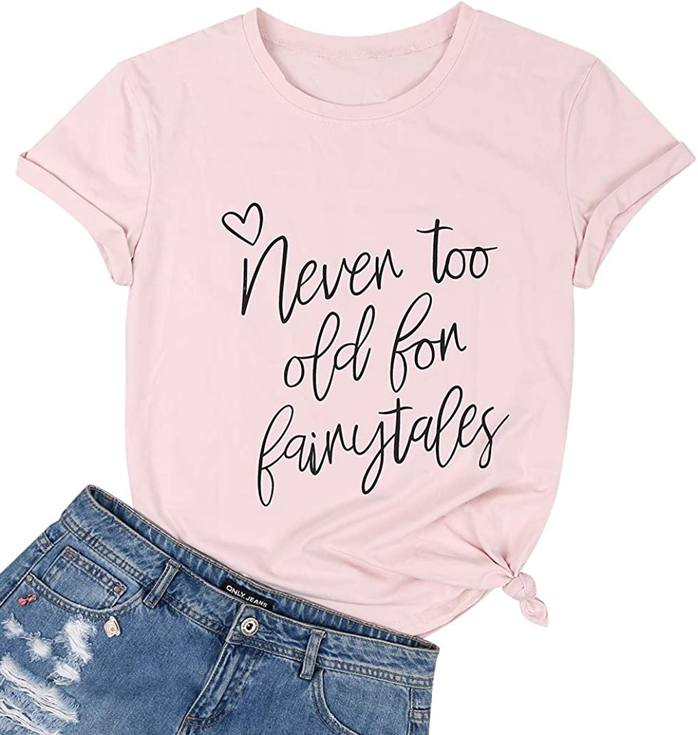 MAXIMGR Never Too Old for Fairytales T-Shirt Women Cute Funny Graphic Shirt Short Sleeve Princess Tees Shirt