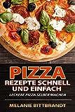 Pizza Rezepte schnell und einfach: leckere Pizza selber machen (German Edition)