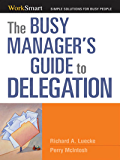 The Busy Manager's Guide to Delegation (Worksmart Series)