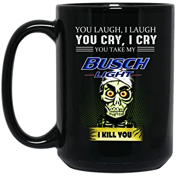 757eaf58e4282b Image Unavailable. Image not available for. Color  You laugh I laugh you  cry I cry you take my Busch-Light ...