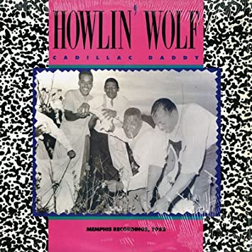 Cadillac Of Memphis >> Howlin Wolf Cadillac Daddy Memphis Recordings 1952