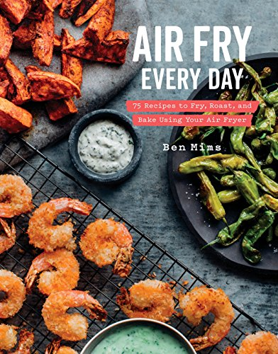Air Fry Every Day: 75 Recipes to Fry, Roast, and Bake Using Your Air Fryer: A Cookbook (Best Roast Chicken Seasoning)