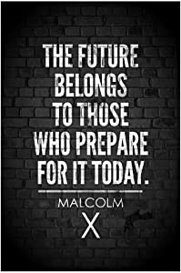 Malcolm X. The Future Belongs To Those Who Prepare For It Today Quote Wall Poster Print|Classroom Office Business Dorm Home Office|18 X 12 In|SJC63