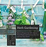 Herb Gardening: How to Prepare the Soil, Choose Your Plants, and Care For, Harvest, and Use Your Herbs (Countryman Know How)