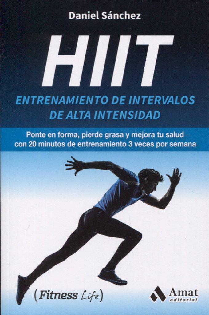 HIIT (Fitness Life) Tapa blanda – 14 mar 2018 Daniel Sanchez Saez Amat 8417208208 Interval training