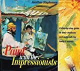 Paint with the Impressionists, Jonathan Stephenson, 0821221582