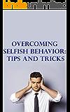 Overcoming Selfish Behavior: Tips and Tricks