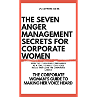 THE SEVEN ANGER MANAGEMENT SECRETS FOR CORPORATE WOMEN (English Edition)