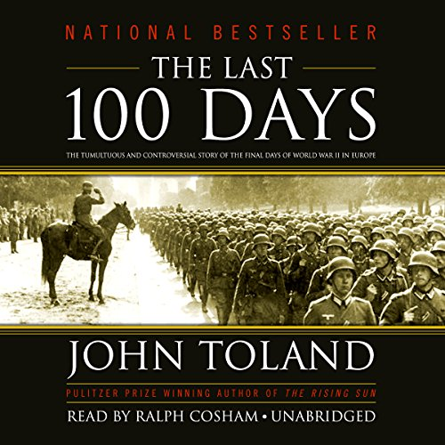 The Last 100 Days: The Tumultuous and Controversial Story of the Final Days of World War II in Europe Audiobook [Free Download by Trial] thumbnail