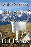 White Reindeer, Kudzu Monster, and Other Tales of Wonder, Dj Lyons, 1448976030