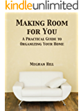 Making Room for You: A Practical Guide to Organizing Your Home (English Edition)