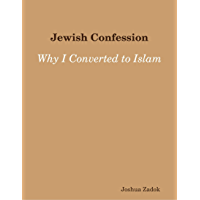 Jewish Confession: Why I Converted to Islam (English Edition)