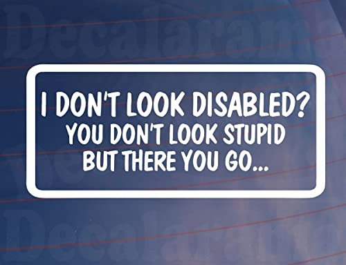 I dont look disabled you dont look stupid funny car window