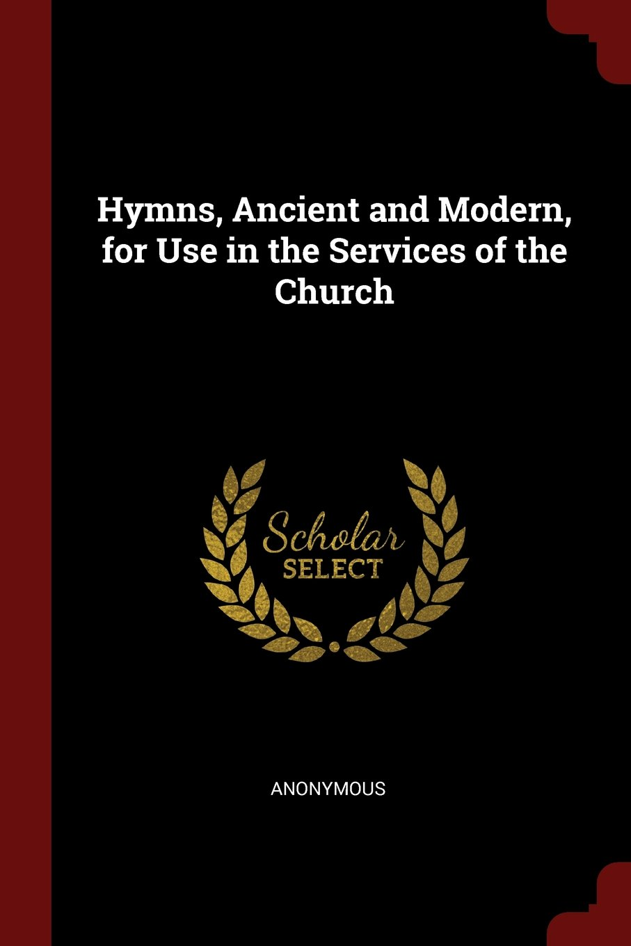 Hymns, Ancient and Modern, for Use in the Services of the Church:  Anonymous: 9781375491440: Amazon.com: Books