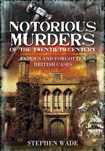 Notorious Murders of the Twentieth Century: Famous and Forgotten British Cases (True Crime) ebook