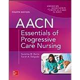 AACN Essentials of Progressive Care Nursing, Fourth Edition
