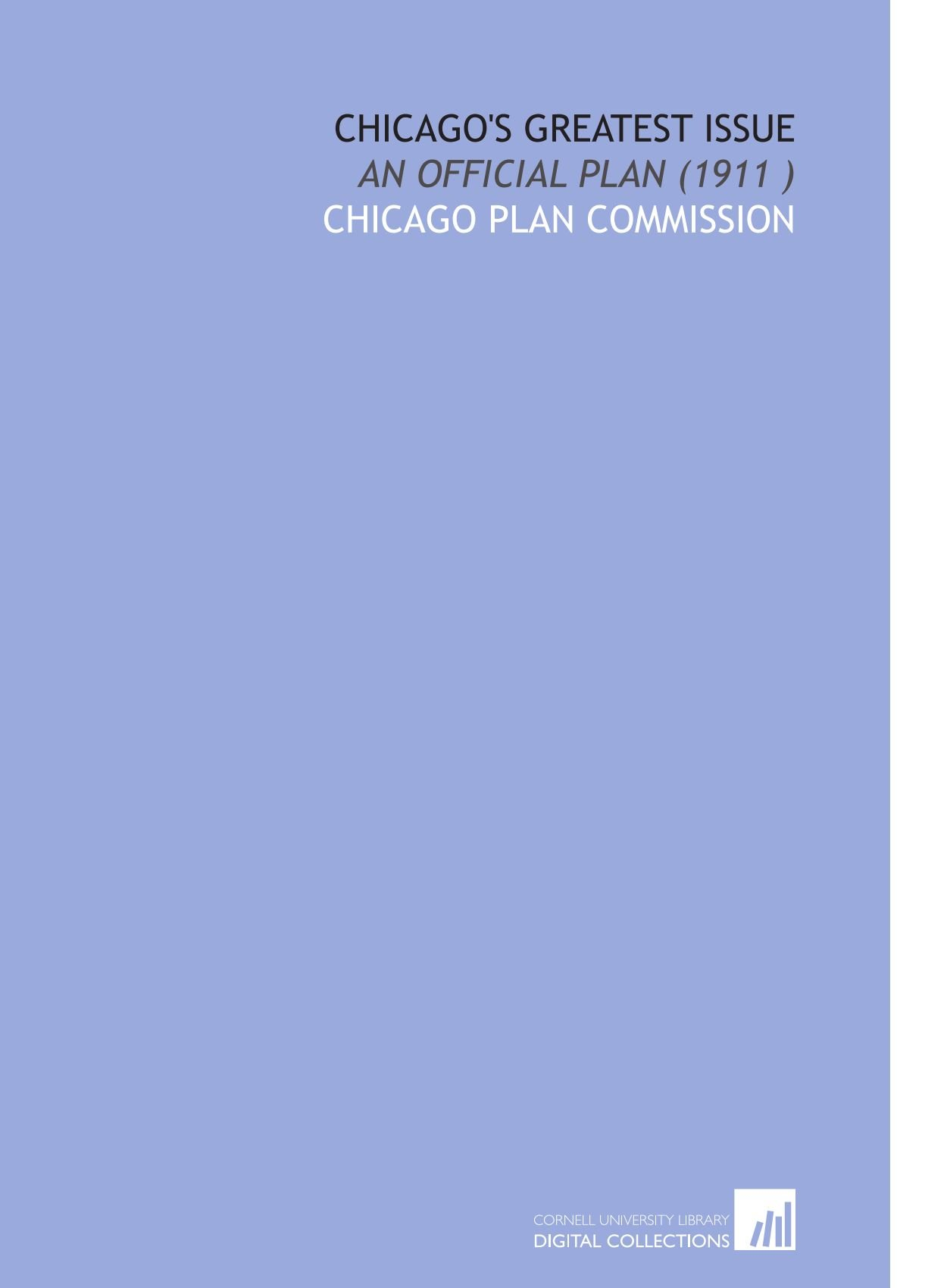 Read Online Chicago's Greatest Issue: An Official Plan (1911 ) PDF
