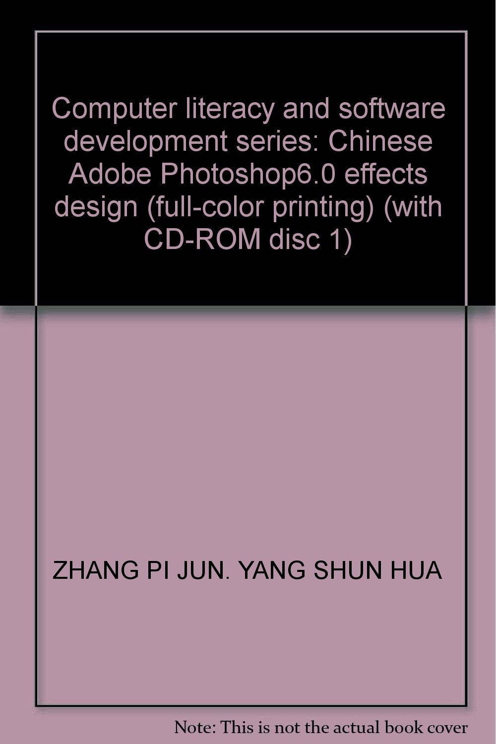 Read Online Computer literacy and software development series: Chinese Adobe Photoshop6.0 effects design (full-color printing) (with CD-ROM disc 1) pdf