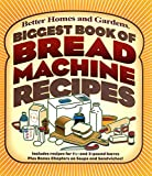 Biggest Book of Bread Machine Recipes (Better Homes and Gardens Cooking)