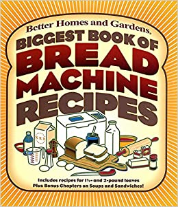 Biggest Book of Bread Machine Recipes Better Homes and Gardens
