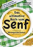 Das ultimative Buch vom Senf: Selbst gemacht ist einfach besser! 40 exquisite Sorten